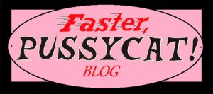 Faster Pussycat Blog